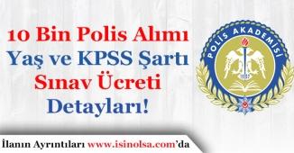 EGM 10 Bin Polis Alımı Yaş Şartı, KPSS Şartı Nedir? Sınav Ücreti Ne Kadar?