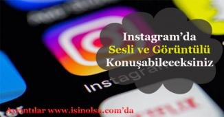 Instagram'a Görüntülü ve Sesli Konuşma Özelliği Geliyor