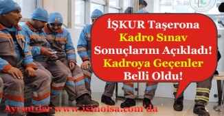 İŞKUR Taşerona Kadro Sınav Sonuçlarını Açıkladı! Kadroya Geçenler Belli Oldu