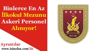 Kara Kuvvetleri Komutanlığı En Az İlkokul Mezunu Askeri Personel Alıyor!