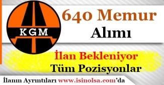 Karayolları Genel Müdürlüğü KGM 640 Memur Alımı İlanı Beleniyor!