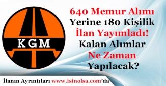 KGM 640 Memur Alımı Yerine 180 Kişilik İlan Yayımladı! Kalan Alımlar Ne Zaman Yapılacak?