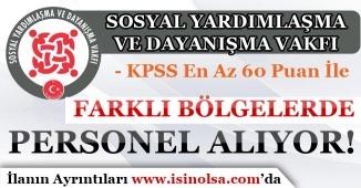 KPSS En Az 60 Puan İle Memur Alımı Yapan Sosyal Yardımlaşma ve Dayanışma Vakıfları!