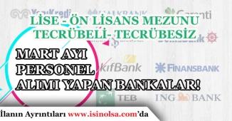 Mart Ayı Lise, Önlisans Mezunu, Tecrübesiz, Tecrübeli Personel Alımları Yapan Bankalar!