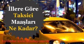 Şehirlere Göre 2018 Yılı Taksici Maaşları Ne Kadar?