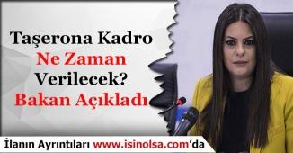 Taşerona Kadro Ne Zaman Verilecek? Bakan Açıklama Yaptı