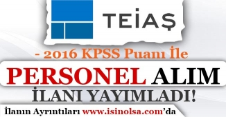 TEİAŞ 2016 KPSS Puanı İle Kamu Personel Alım İlanı Yayımladı!