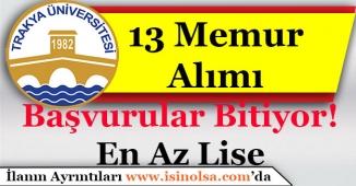 Trakya Üniversitesi 13 Memur Alımı Başvuruları Bitiyor!