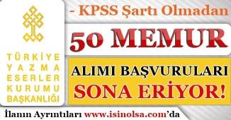 Türkiye Yazma Eserler Kurumu 50 Memur Alımı Başvuruları Sona Eriyor! KPSS Olmadan