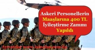 Askeri Personellerin Maaşlarına 400 TL İyileştirme Zammı Yapıldı