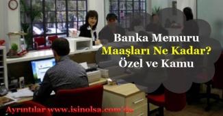 Banka Memurlarının Maaşları Ne Kadar Oldu? Kamu ve Özel Sektör