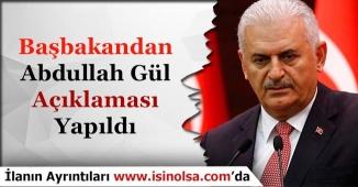 Başbakan Binali Yıldırım'dan Abdullah Gül'e İlişkin Açıklama Geldi