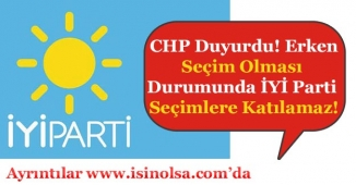 CHP'den Büyük İddia! Erken Seçim Olursa İYİ Parti Katılamaz
