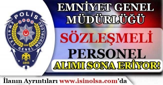 EGM Sözleşmeli Personel Alım Başvuruları Sona Eriyor!