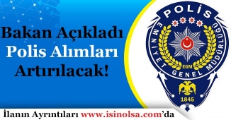 İçişleri Bakanı Süleyman Soylu Duyurdu! Polis Alımları Artırılacak