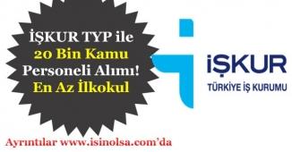 İŞKUR TYP ile 20 Bin Kamu Personeli Alımı Yapılıyor! Sadece İşsiz Olmak Şartı Aranıyor