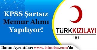 Türk Kızılayı KPSS Şartsız Çok Sayıda Memur Alımı Yapıyor!