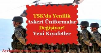 Türk Silahlı Kuvvetleri TSK'da Yenilik! Askeri Üniformalar Değişiyor