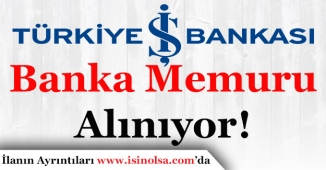 Türkiye İş Bankası Memur Alımı Yapıyor! Başvurular Sürüyor
