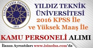 Yıldız Teknik Üniversitesi 2016 KPSS İle Kamu Personeli Alım İlanı Yayımladı!