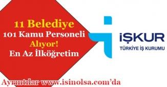 11 Belediye Başkanlığı 101 Kamu Personeli Alımı Yapıyor! En Az İlköğretim