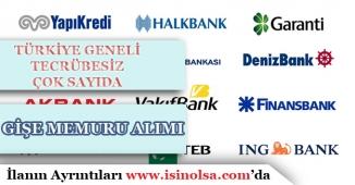 6 Banka Türkiye Geneli Tecrübesiz Çok Sayıda Gişe Memuru Alımı Yapıyor!