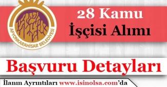 Afyonkarahisar Belediyesi 28 Kamu İşçisi Alımı Yapıyor!
