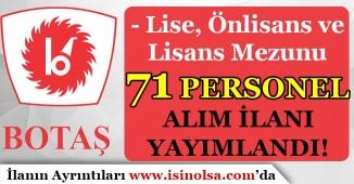 BOTAŞ En Az Lise Mezunu 71 Personel Alım İlanı Yayımladı!