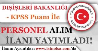 Dışişleri Bakanlığı KPSS Puanı İle Sözleşmeli Personel Alacağını Açıkladı!
