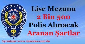 EGM PMYO Lise Mezunu 2 Bin 500 Polis Alımı Yapacak! Kimler Başvurabilir?