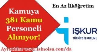 İŞKUR Üzerinden Kamuya 381 Kamu Personeli Alımı Yapılıyor! En Az İlköğretim