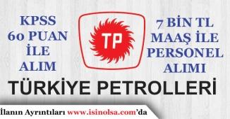 KPSS 60 Puan İle Türkiye Petrolleri Personel Alımı! 7 Bin Tl Maaş!