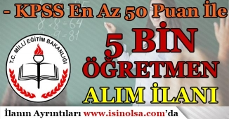 KPSS En Az 50 Puan İle MEB 5 Bin Öğretmen Alım İlanı Yayımlandı!