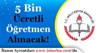Milli Eğitim Bakanlığı MEB 5 Bin Ücreti Öğretmen Ataması Alımı Yapacak!