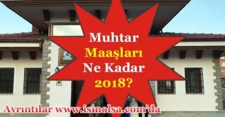 Muhtar Maaşları Ne Kadar 2018?