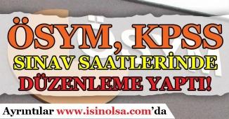 ÖSYM, KPSS Sınav Saatlerinde Düzenleme Yaptı!