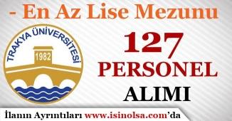 Trakya Üniversitesi En Az Lise Mezunu 127 Personel Alım İlanı Yayımlandı!