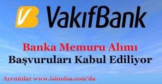 Vakıfbank Banka Memuru Alımı Başvurularını Kabul Ediyor!