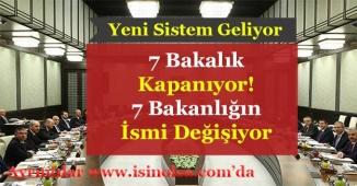 Yeni Sistem ile 7 Bakanlık Kaldırılıyor! 7 Bakanlığın İsmi Değişiyor!