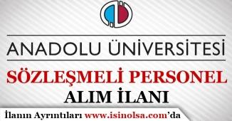 Anadolu Üniversitesi Sözleşmeli Personel Alım İlanı Yayımladı!