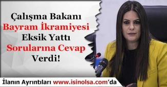 Çalışma Bakanı Bayram İkramiyeler Eksik Yattı Sorusunu Yanıtladı