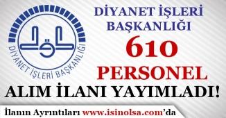 Diyanet İşleri Başkanlığı 610 Personel Alım İlanı Yayımladı!