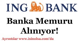 ING Bank Müdürlükleri ve Şubeleri İçin Banka Memuru Alımı Yapıyor!