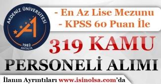 KPSS 60 Puan İle Akdeniz üniversitesi 319 Kamu Personeli Alım İlanı Yayımlandı!
