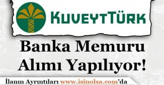 Kuveyt Türk Banka Memuru Alımı Yapıyor!