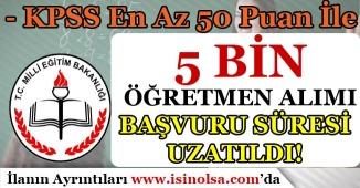 MEB KPSS 50 Puan İle 5 Bin Öğretmen Alımı İçin Başvurular Uzatıldı!