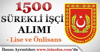 Milli Savunma Bakanlığı 1500 Sürekli İşçi Alımı! Lise ve Önlisans