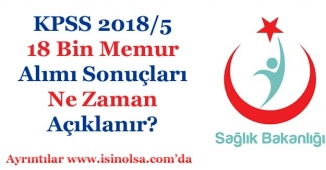 Sağlık Bakanlığı KPSS 2018/5 ile 18 Bin Memur Alımı Sonuçları Ne Zaman Açıklanacak?
