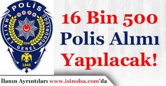 16 Bin 500 Polis Alımı Yapılacak! (Lise, Önlisans ve Lisans)