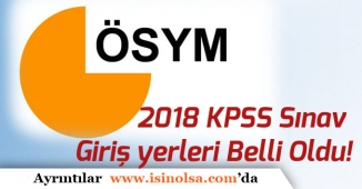 2018 KPSS Eğitim Bilimleri Sınav Giriş Yerleri Belli Oldu!